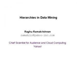 Bellwether Analysis Hierarchies in Data Mining Raghu Ramakrishnan
