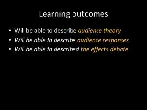Learning outcomes Will be able to describe audience