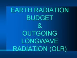 EARTH RADIATION BUDGET OUTGOING LONGWAVE RADIATION OLR EARTH
