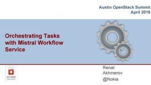 Austin Open Stack Summit April 2016 Orchestrating Tasks