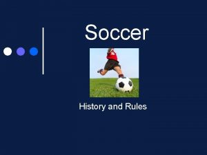 Soccer History and Rules Soccers Beginnings The origin
