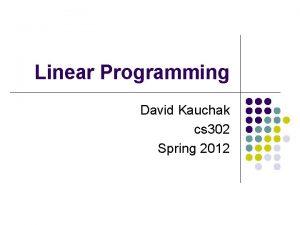 Linear Programming David Kauchak cs 302 Spring 2012