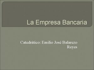 La Empresa Bancaria Catedrtico Emilio Jos Balarezo Reyes