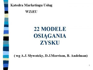 Katedra Marketingu Usug WZi EU 22 MODELE OSIGANIA