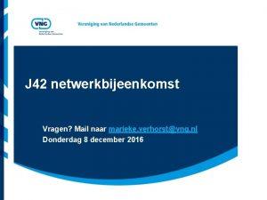 J 42 netwerkbijeenkomst Vragen Mail naar marieke verhorstvng