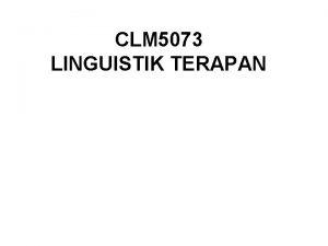 CLM 5073 LINGUISTIK TERAPAN LINGUISTIK LINGUISTIK TERAPAN Linguistik