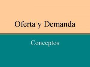 Oferta y Demanda Conceptos Oferta y demanda El