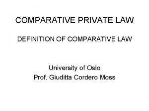 COMPARATIVE PRIVATE LAW DEFINITION OF COMPARATIVE LAW University
