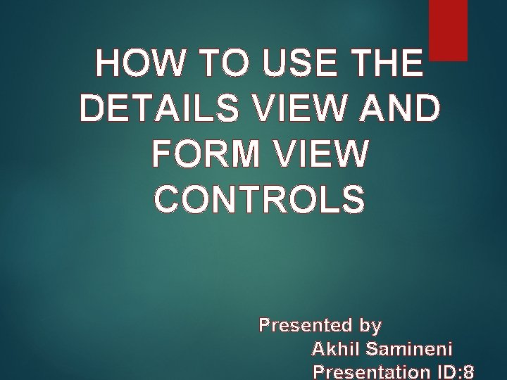 HOW TO USE THE DETAILS VIEW AND FORM