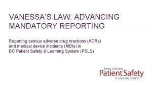 VANESSAS LAW ADVANCING MANDATORY REPORTING Reporting serious adverse