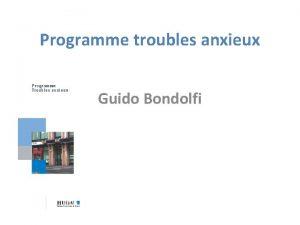 Programme troubles anxieux Guido Bondolfi Lquipe Pr Guido