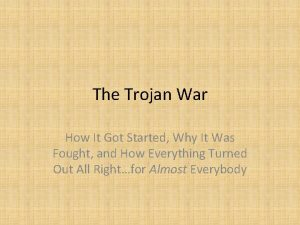 The Trojan War How It Got Started Why