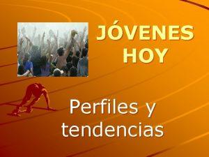 JVENES HOY Perfiles y tendencias TIPOS DE JVENES