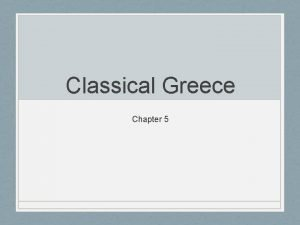 Classical Greece Chapter 5 Greek CityStates Early Greece