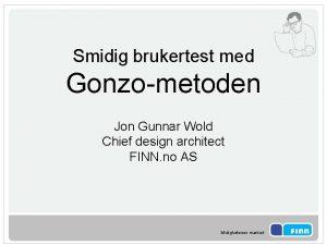 Smidig brukertest med Gonzometoden Jon Gunnar Wold Chief