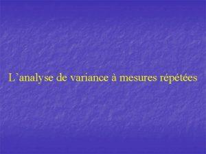 Lanalyse de variance mesures rptes ANOVA mesures rptes