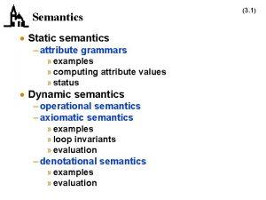 Semantics Static semantics attribute grammars examples computing attribute