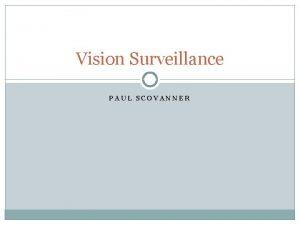 Vision Surveillance PAUL SCOVANNER Surveillance Main tasks Locating