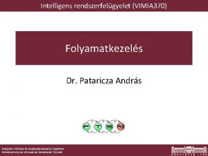 Intelligens rendszerfelgyelet VIMIA 370 Folyamatkezels Dr Pataricza Andrs