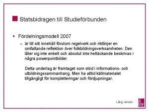 Statsbidragen till Studiefrbunden Frdelningsmodell 2007 r till sitt