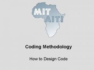 Coding Methodology How to Design Code Pay Attention