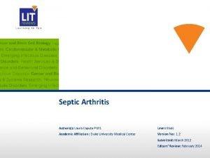 Septic Arthritis Authors Laura Caputo PGY 1 Level