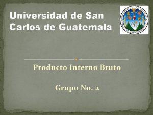 Universidad de San Carlos de Guatemala Producto Interno