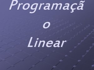 Programa o Linear Problema 1 Definir o problema