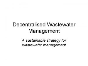 Decentralised Wastewater Management A sustainable strategy for wastewater