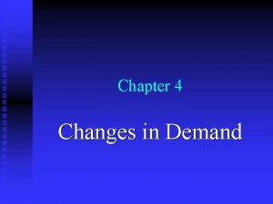 Chapter 4 Changes in Demand Demand Shifts Determinants
