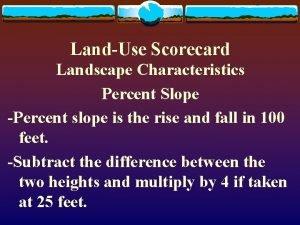 LandUse Scorecard Landscape Characteristics Percent Slope Percent slope