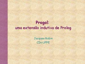 Progol uma extenso indutiva de Prolog Jacques Robin