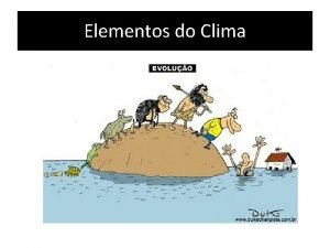 Elementos do Clima Elementos do Clima Estudar clima