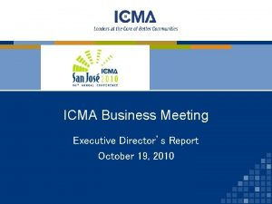 ICMA Business Meeting Executive Directors Report October 19