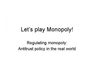 Lets play Monopoly Regulating monopoly Antitrust policy in
