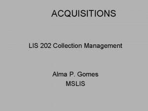 ACQUISITIONS LIS 202 Collection Management Alma P Gomes
