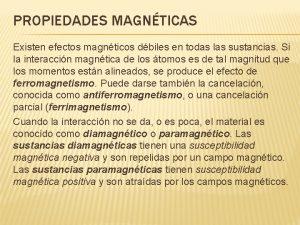 PROPIEDADES MAGNTICAS Existen efectos magnticos dbiles en todas