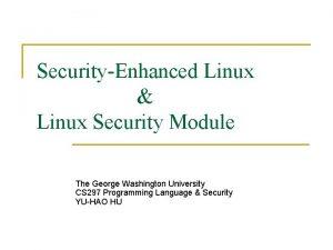 SecurityEnhanced Linux Linux Security Module The George Washington