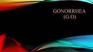 GONORRHEA G O ADAKAH ORANGORANG DISEKITAR ANDA MENGALAMI