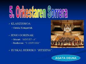 KLASIZISMOA Garaia Ezaugarriak JENIO GORENAK Mozart MINUET A
