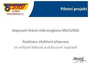 Pilotn projekt Dopravn een mikroregionu MILEVSKO Realizace efektivn