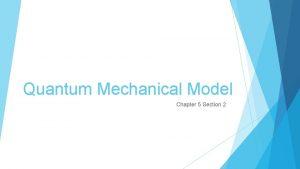 Quantum Mechanical Model Chapter 5 Section 2 Quantum