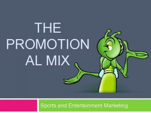 THE PROMOTION AL MIX Sports and Entertainment Marketing
