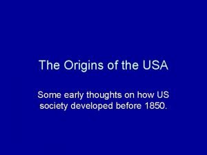 The Origins of the USA Some early thoughts