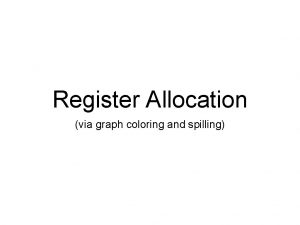Register Allocation via graph coloring and spilling Register