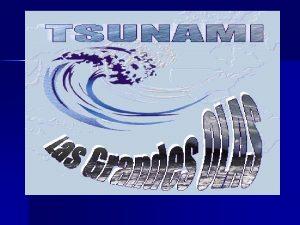 Origen del Tsunami Terremoto submarino o cercano a