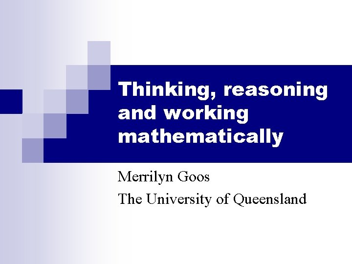 Thinking reasoning and working mathematically Merrilyn Goos The