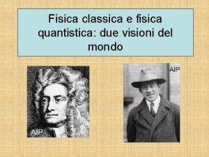 Fisica classica e fisica quantistica due visioni del