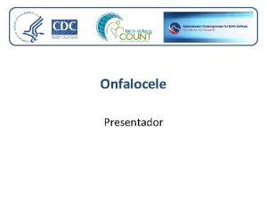 Onfalocele Presentador Objetivos del aprendizaje Al final de