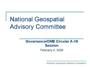 National Geospatial Advisory Committee GovernanceOMB Circular A16 Session